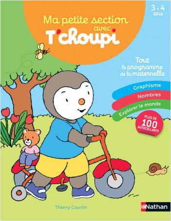 Ma petite section avec T'choupi - Les grandes notions de maternelle : graphisme, nombres 3/4 ans