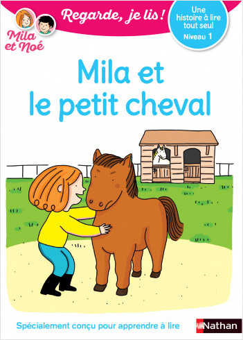 Regarde je lis avec Noé et Mila - Lecture CP - Niveau 1 - Mila et le petit cheval - Dès 5 ans