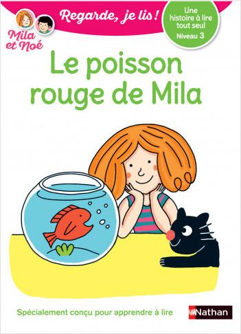 Regarde, je lis ! -  Le poisson rouge de Mila - Lecture CP Niveau 3