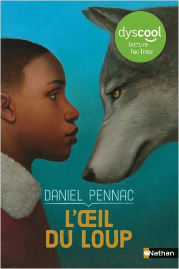 L'oeil du loup (version Dys) - Daniel Pennac - Roman dès 7 ans - collection Dyscool