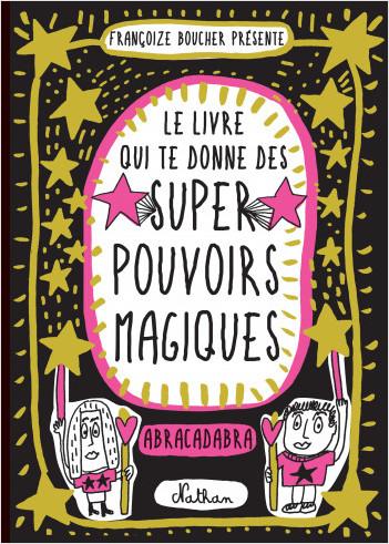 Le Livre qui te donne des super pouvoirs magiques -  Dès 8 ans