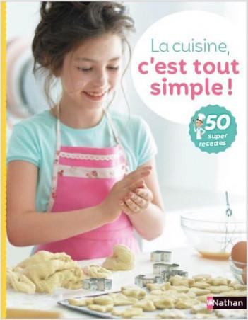 La cuisine c'est tout simple 50 recettes à préparer tout seul, pour les enfants dès 7 ans