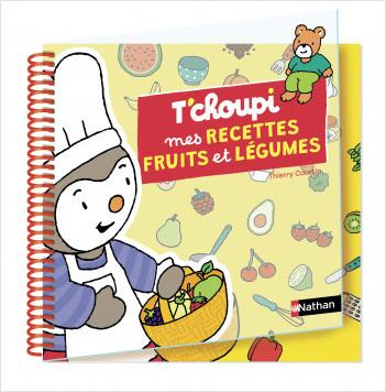 T'choupi mes recettes fruits & légumes - dès 3 ans