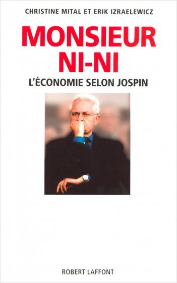 Monsieur Ni-Ni L'économie selon Jospin