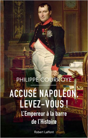 Accusé Napoléon, levez-vous !