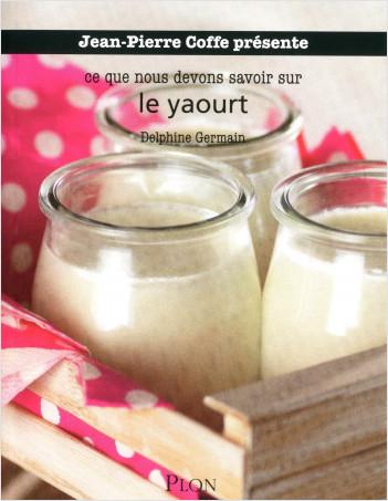 Ce que nous devons savoir sur le yaourt