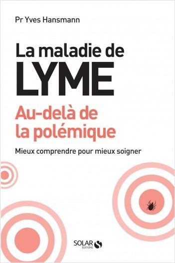 La maladie de lyme, au-delà de la polémique