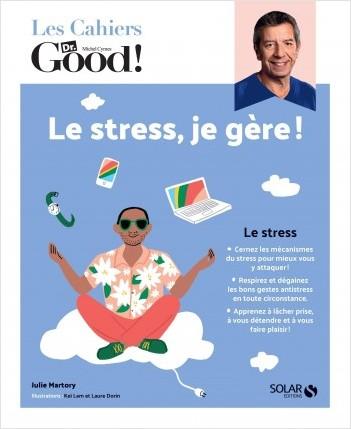 Les cahiers du Dr Good. Le stress, je gère !