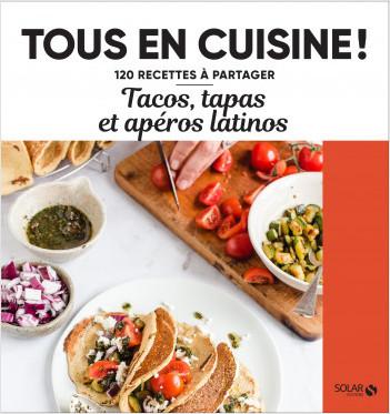 Tacos, tapas et apéros latinos - Tous en cuisine !