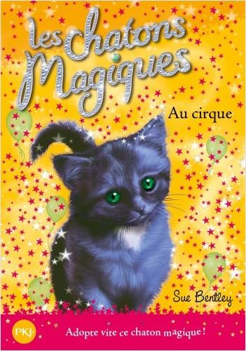 Les chatons magiques - tome 06 : Au cirque