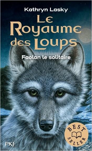 Le royaume des loups - tome 01 : Faolan le solitaire