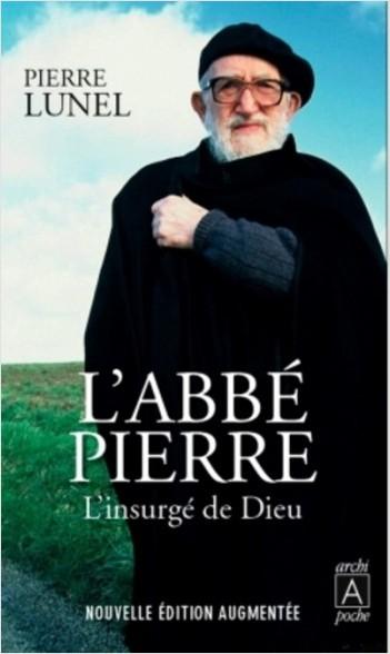 L'Abbé Pierre, l'insurgé de Dieu