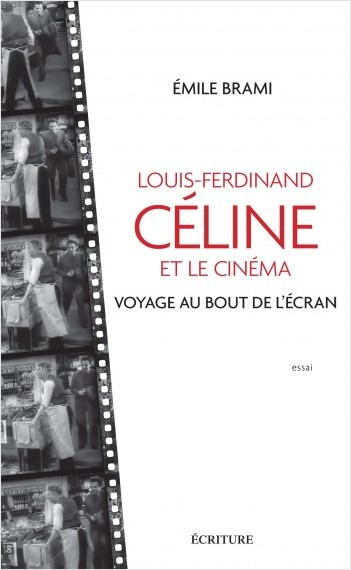 Louis-Ferdinand Celine et le cinéma - Voyage au bot de l'écran