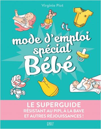 Le superguide - Mode d'emploi spécial Bébé
