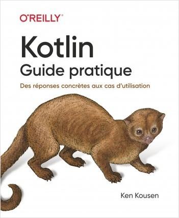 Kotlin les fondamentaux - Une approche concrète pour tous les cas pratiques - collection O'Reilly -