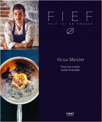 FIEF - Fait Ici En France - cuisine - chef Victor Mercier (finaliste Top Chef 2018)