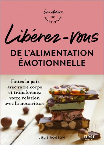 Libérez-vous de l'alimentation émotionnelle - Faites la paix avec votre corps et transformez votre relation avec la nourriture - Les ateliers du mieux vivre