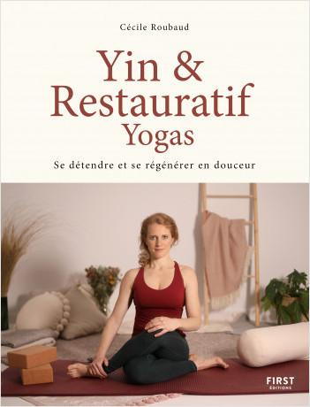 Yin & Restauratif yogas : Se détendre et se régénérer en douceur