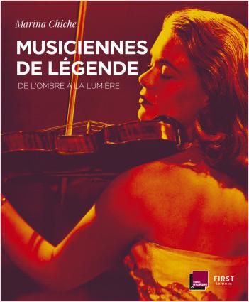 Musiciennes de légende. De l'ombre à la lumière - 30 portraits d'interprètes exceptionnelles