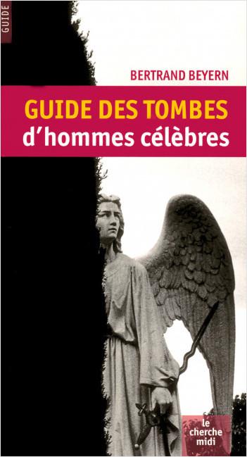 Guide des tombes d'hommes célèbres [NE 2008]
