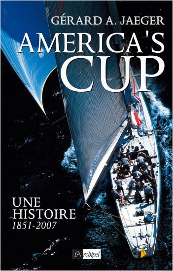 America's cup - Une histoire 1851-2007