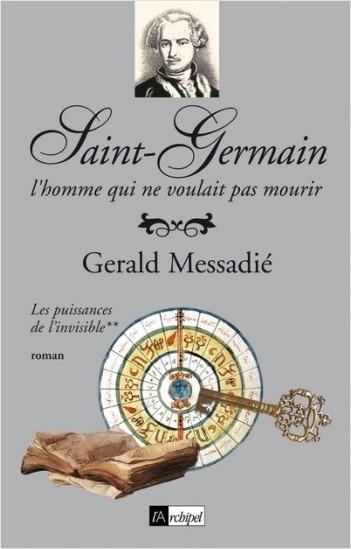 Saint-Germain, l'homme qui ne voulait pas mourir - tome 2 Les puissances de l'invisible