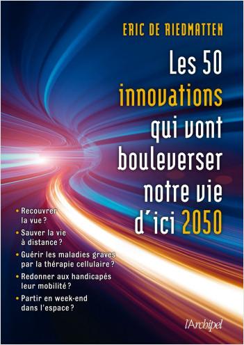 Les 50 innovations qui vont bouleverser nos vies d'ici 2050