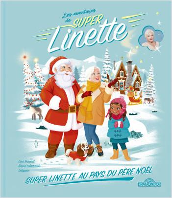 Les Aventures de Super Linette – Super Linette au pays du Père Noël – Album en collaboration avec Line Renaud – Dès 5 ans