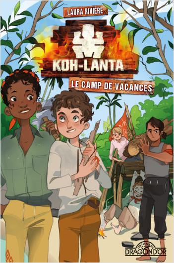 Koh-Lanta - Le camp de vacances - Lecture roman jeunesse - Dès 9 ans