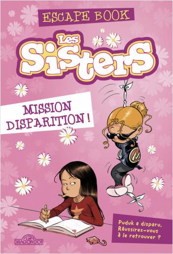 Les Sisters – Escape book – Mission disparition ! - Livre-jeu avec énigmes – Dès 8 ans