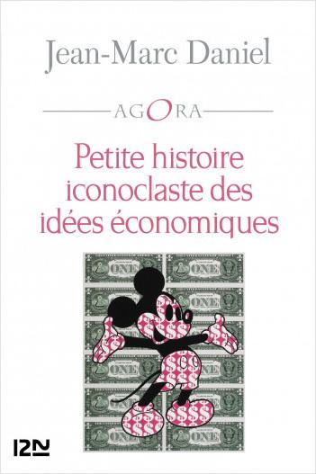 Petite histoire iconoclaste des idées économiques