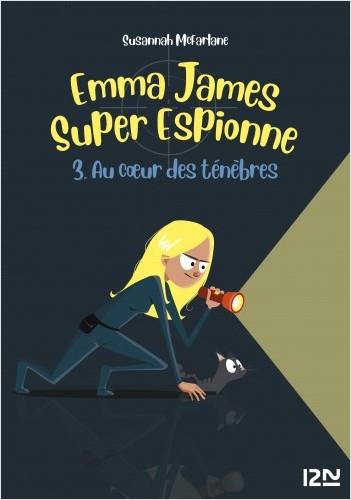 Emma James, super espionne - tome 03 : Au cœur des Ténèbres