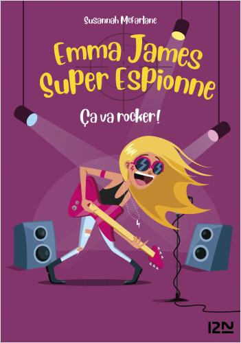 Emma James super espionne - tome 04 : Ça va rocker !