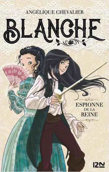 Blanche - tome 01 : Espionne de la reine