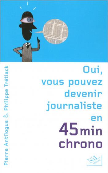 Oui, vous pouvez devenir journaliste en 45 minutes chrono