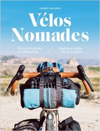 Vélos nomades - du cyclotourisme au bikepacking - itinéraires au plus près de la nature