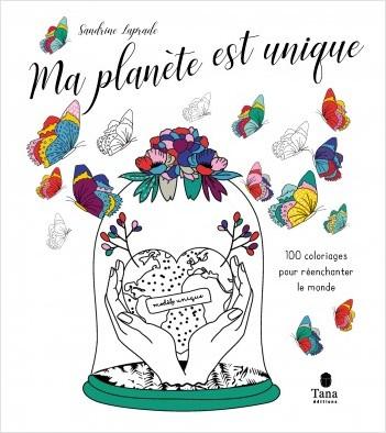 Ma planète est unique - 100 coloriages ecofriendly pour se détendre. Dessins pour adultes sur la nature. Art thérapie et messages positifs