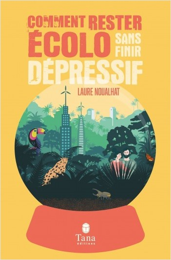 Comment rester écolo sans finir dépressif - éco-anxiété, solastalgie, dépression verte - Solutions pratiques pour se réconcilier avec la beauté du monde