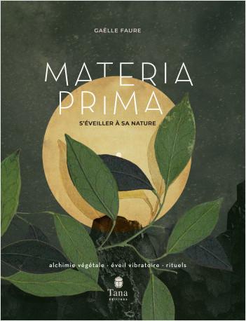Materia Prima - S'éveiller à sa nature. Alchimie végétale, éveil vibratoire, rituels