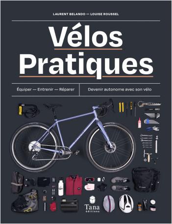 Vélos Pratiques - S'équiper, entretenir, réparer, optimiser - Cahier Technique et guide d'entretien pour devenir autonome avec son vélo. Accessible aux cyclistes débutants
