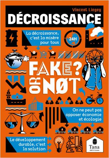 Décroissance, Fake or Not ? Décrypter nos sociétés de croissance sans fake news : développement durable, low-tech, sobriété, énergie renouvelable, vivre ensemble