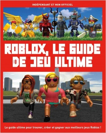 Roblox - Le guide de jeu ultime