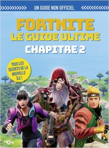 Fortnite : Le guide ultime non-officiel (chapitre 2) - Guide de jeux vidéo - Dès 9 ans