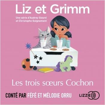 Liz et Grimm - Les Trois Sœurs Cochon